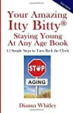 img - for Your Amazing Itty Bitty Staying Young At Any Age Book: 15 Simple Steps to Turn the Clock Back by Dianna Whitley (2016-03-18) book / textbook / text book