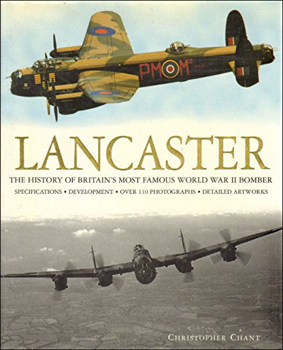 Lancaster: The History of Britain's Most Famous World War II Bomber (Plane Books)