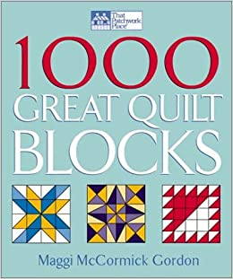 1000 Great Quilt Blocks (That Patchwork Place): Maggi McCormick Gordon