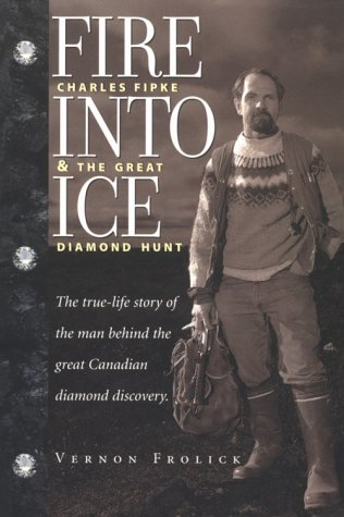 Fire into Ice ; Charles Fipke & the Great Diamond Hunt