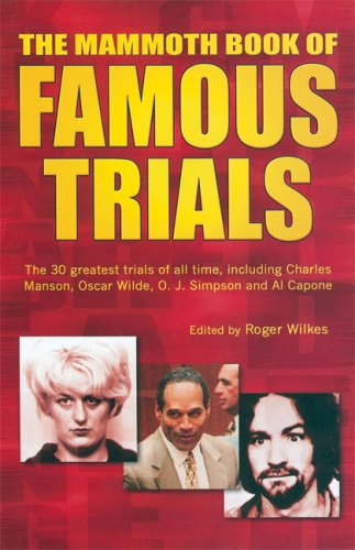 The Mammoth Book of Famous Trials: The 30 Greatest Trials of All time, Including Charles Manson, Oscar Wilde, O.J. Simpson and Al Capone
