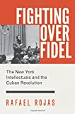img - for Fighting over Fidel: The New York Intellectuals and the Cuban Revolution book / textbook / text book