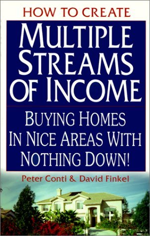 How to Create Multiple Streams of Income: Buying Homes in Nice Areas With Nothing Down, PETER CONTI, DAVID FINKEL