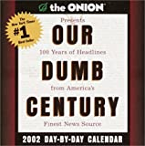 img - for Our Dumb Century 2002 Day-by-Day Calendar book / textbook / text book