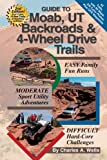 Guide to Moab, UT Backroads & 4-Wheel Drive Trails 2nd edition