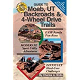 "Guide to Moab, UT Backroads & 4-Wheel Drive Trailsvon ""Charles A. Wells"""
