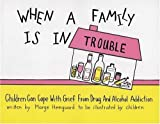 When a Family is in Trouble: Children Can Cope with Grief from Drug and Alcohol Addiction [Paperback]