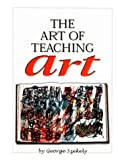 Art of Teaching Art (0536005729) by George Szekely