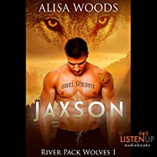 Jaxson: River Pack Wolves, Book 1 Audiobook by Alisa Woods Narrated by Dougles Berger, Delisha Forest