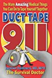 Duct Tape 911: The Many Amazing Medical Things You Can Do to Tape Yourself Together