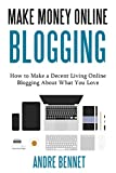 img - for MAKE MONEY ONLINE VIA BLOGGING: How to Make a Decent Living Online Blogging About What You Love book / textbook / text book