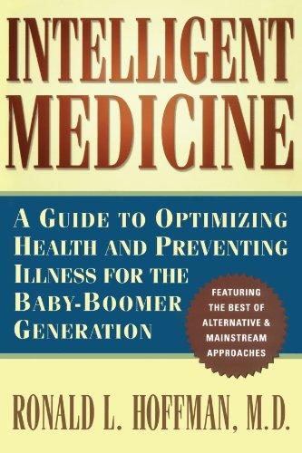 Intelligent Medicine : A Guide to Optimizing Health and Preventing Illness for the Baby-Boomer Generation
