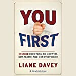 You First: Inspire Your Team to Grow Up, Get Along, and Get Stuff Done | Liane Davey