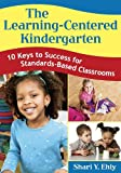 The learning-centered kindergarten : 10 keys to success for standards-based classrooms /