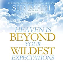 Heaven Is Beyond Your Wildest Expectations: Ten True Stories of Experiencing Heaven Audiobook by Sid Roth, Lonnie Lane Narrated by William Crockett