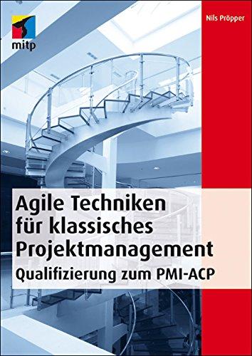 agile-techniken-fur-klassisches-projektmanagement-qualifizierung-zum-pmi-acp-german-edition