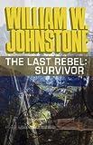 The Last Rebel: Survivor (0759271569) by Johnstone, William W.