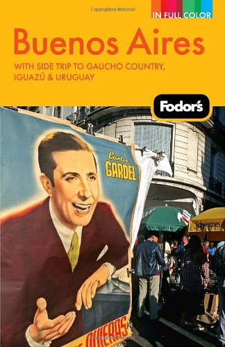 Fodor's Buenos Aires, 2nd Edition: With Side Trips to Gaucho Country, Iguazu, and Uruguay (Full-color Travel Guide)