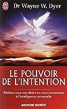 echange, troc Wayne W. Dyer - Le pouvoir de l'intention - Réalisez tous vos désirs en vous connectant à l'intelligence universelle