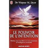 Le pouvoir de l'intention - R�alisez tous vos d�sirs en vous connectant � l'intelligence universellepar Wayne W. Dyer