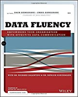 Data Fluency: Empowering Your Organization with Effective Data Communication Front Cover
