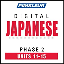 Japanese Phase 2, Unit 11-15: Learn to Speak and Understand Japanese with Pimsleur Language Programs  by Pimsleur