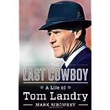 The Last Cowboy: A Life of Tom Landry
