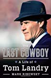 img - for The Last Cowboy: A Life of Tom Landry book / textbook / text book
