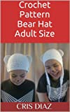Crochet Pattern Bear Hat Adult Size