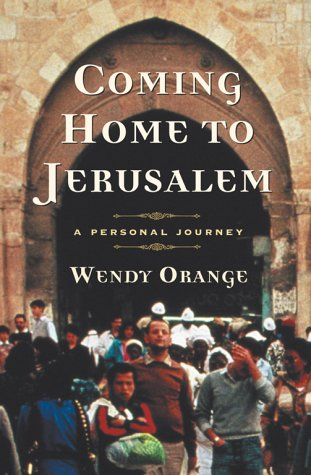 Coming Home to Jerusalem: A Personal Journey, WENDY ORANGE