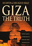 Ian Lawton Giza: The Truth - The Politics, People and History Behind the World's Most Famous Archaeological Site