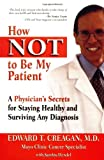 img - for How Not to Be My Patient: A Physician's Secrets for Staying Healthy and Surviving Any Diagnosis book / textbook / text book