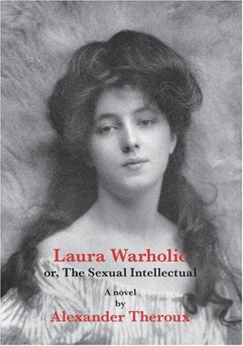 Laura Warholic: Or, The Sexual Intellectual, Alexander Theroux