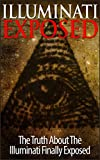 Illuminati Exposed - The Truth About The Illuminati Finally Exposed (Illuminati Books, Conspiracy, Free Masons)