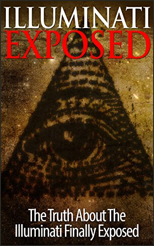 Free Kindle Book : Illuminati Exposed - The Truth About The Illuminati Finally Exposed (Illuminati Books, Conspiracy, Free Masons)