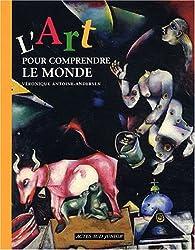 L'Art pour comprendre le monde par V�ronique Antoine-Andersen