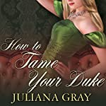 How to Tame Your Duke: A Princess in Hiding, Book 1 (       UNABRIDGED) by Juliana Gray Narrated by Veida Dehmlow