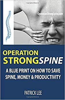 Operation Strong Spine: A Blue Print On How To Save Spine, Money & Productivity