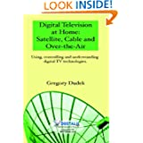 Digital Television At Home: Satellite, Cable And Over-The-Air: Using, Controlling And Understanding Digital Tv...