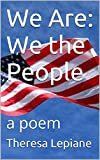We Are: We the People: a poem