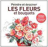 echange, troc ESI Editions - Peindre et dessiner les fleurs et bouquets