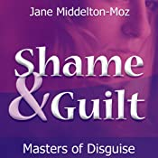 Shame & Guilt: Masters of Disguise | [Jane Middleton-Moz]