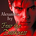 Fear the Darkness: Guardians of Eternity Series, #9 Audiobook by Alexandra Ivy Narrated by Arika Rapson