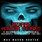 Bizarre Horror Stories: 11 Weird & Crazy Paranormal Accounts That'll Creep You Out Hörbuch von Max Mason Hunter Gesprochen von: Kevin Theis