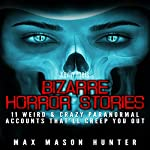 Bizarre Horror Stories: 11 Weird & Crazy Paranormal Accounts That'll Creep You Out | Max Mason Hunter