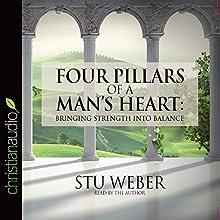 Four Pillars of a Man's Heart: Bringing Strength into Balance (       ABRIDGED) by Stu Weber Narrated by Stu Weber