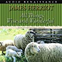 All Things Wise and Wonderful (       UNABRIDGED) by James Herriot Narrated by Christopher Timothy