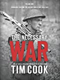 The Necessary War Vol. 1: Canadians Fighting The Second World War:1939-1943