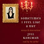 Sometimes I Feel Like a Nut: Essays and Observations | Jill Kargman