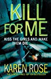 Karen Rose Kill for Me: Kiss the Girl and Make them die